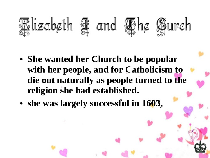 • She wanted her Church to be popular with her people, and for Catholicism