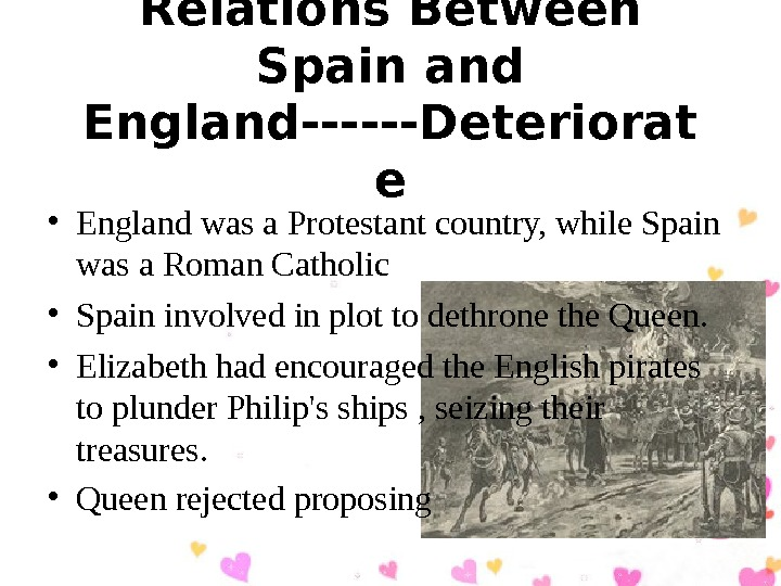 Relations Between Spain and England------Deteriorat e • England was a Protestant country, while Spain