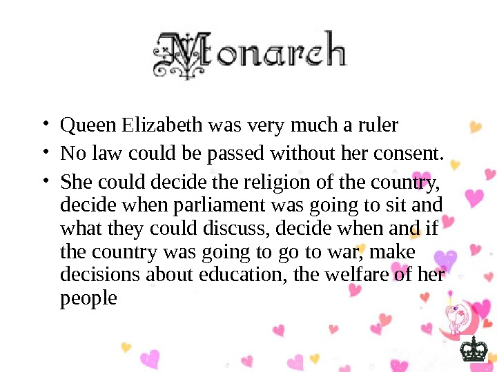 • Queen Elizabeth was very much a ruler  • No law could be