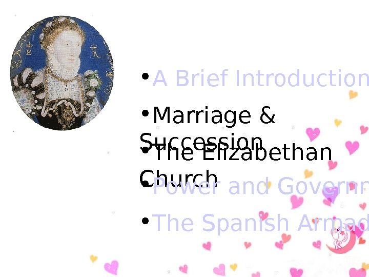• A Brief Introduction • Marriage & Succession • The Elizabethan Church  •
