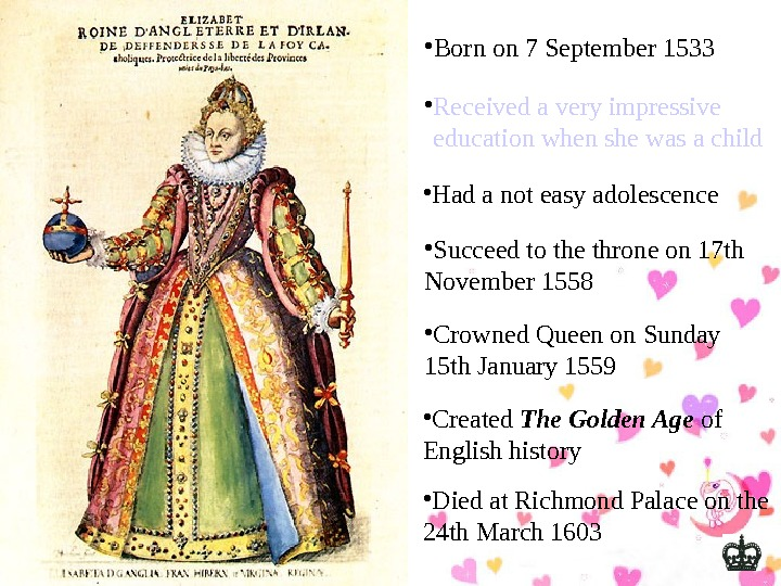 • Born on 7 September 1533 • Received a very impressive  education when