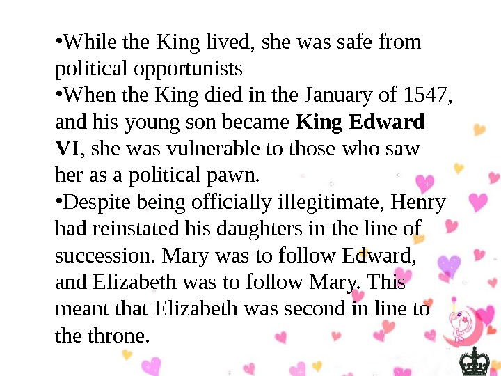 • While the King lived, she was safe from political opportunists • When the