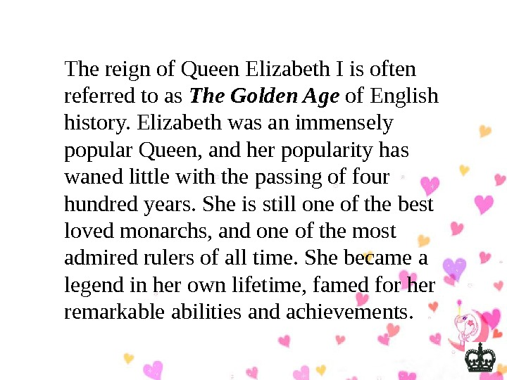The reign of Queen Elizabeth I is often referred to as The Golden Age
