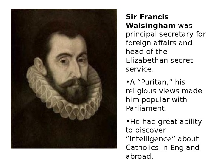Sir Francis Walsingham was principal secretary foreign affairs and head of the Elizabethan secret