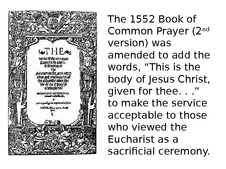 The 1552 Book of Common Prayer (2 nd  version) was amended to add