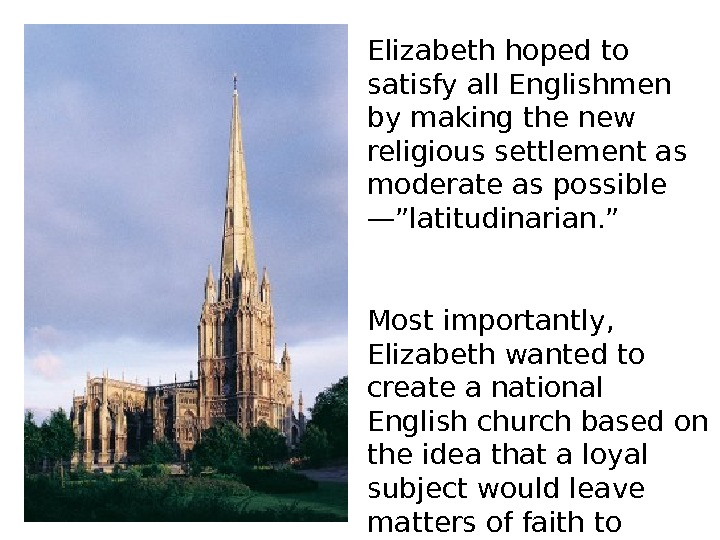 Elizabeth hoped to satisfy all Englishmen by making the new religious settlement as moderate