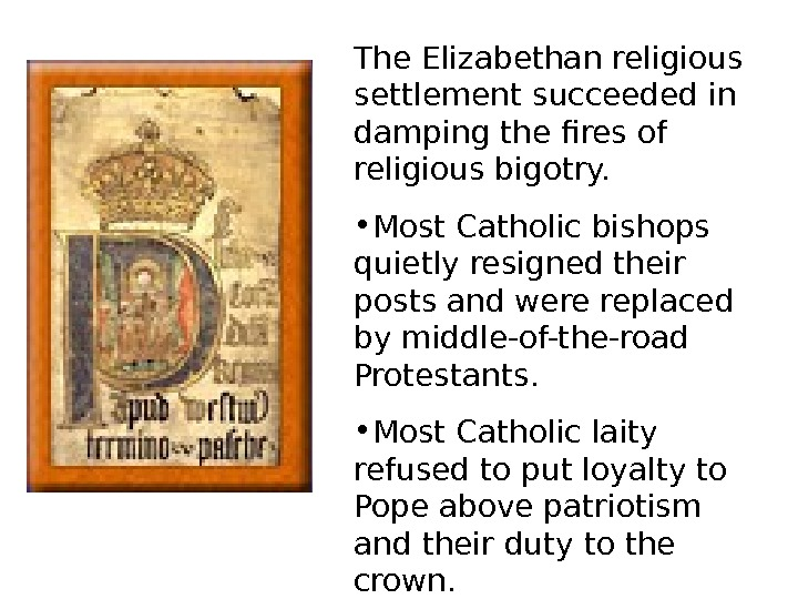The Elizabethan religious settlement succeeded in damping the fires of religious bigotry.  •