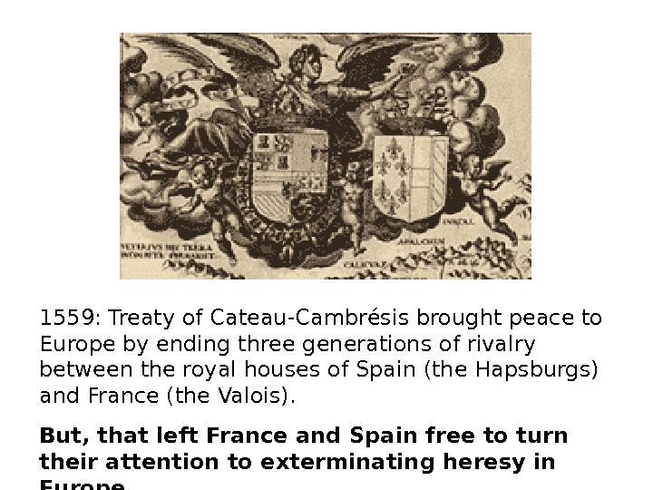 1559: Treaty of Cateau-Cambrésis brought peace to Europe by ending three generations of rivalry