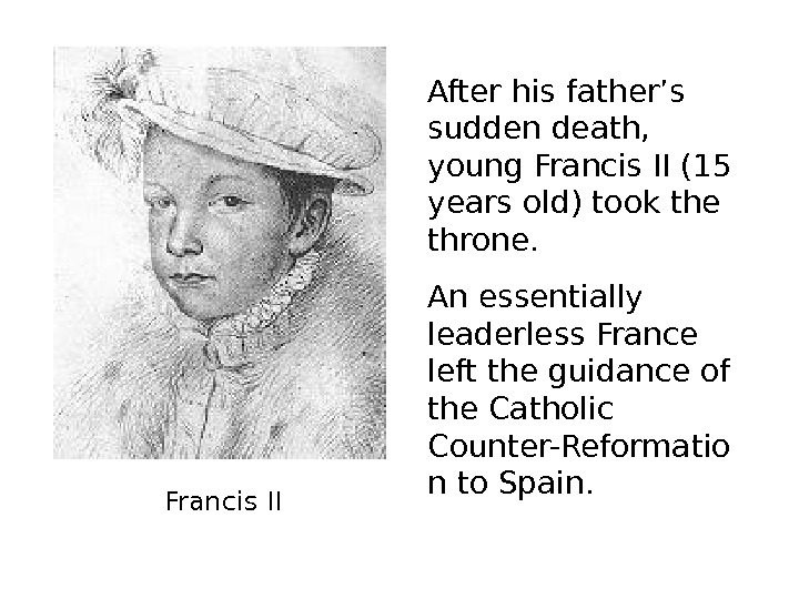 Francis II After his father's sudden death,  young Francis II (15 years old)
