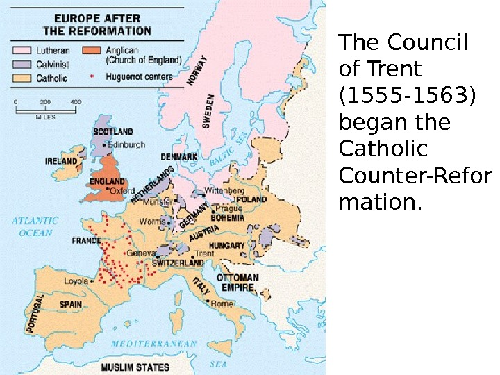The Council of Trent (1555 -1563) began the Catholic Counter-Refor mation.