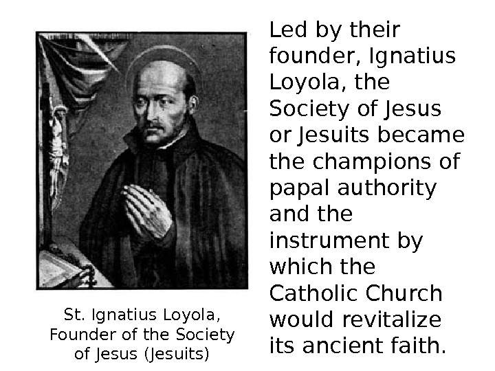 St. Ignatius Loyola,  Founder of the Society of Jesus (Jesuits) Led by their