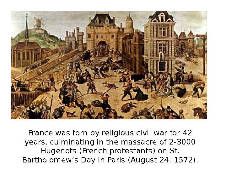 France was torn by religious civil war for 42 years, culminating in the massacre