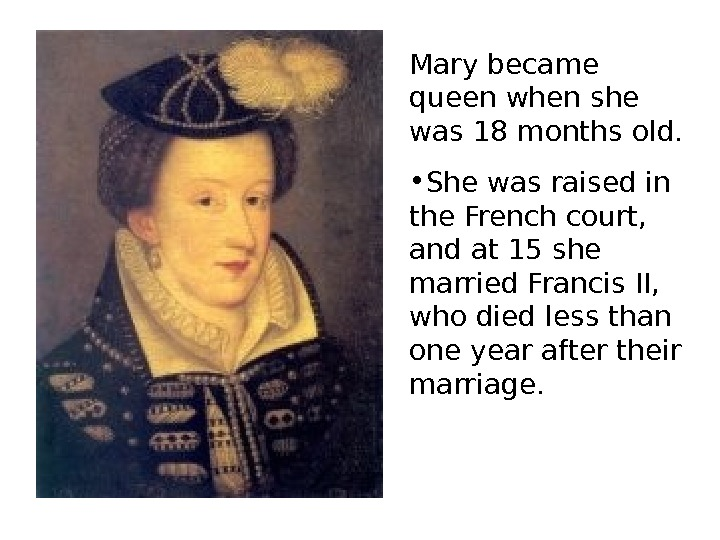 Mary became queen when she was 18 months old.  • She was raised