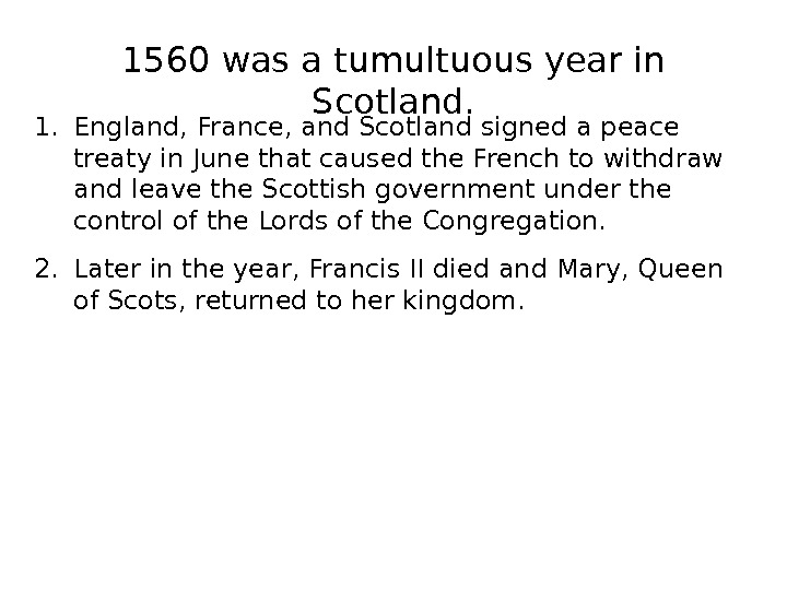 1560 was a tumultuous year in Scotland. 1. England, France, and Scotland signed a