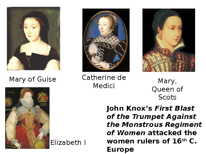 Mary of Guise Catherine de Medici Mary,  Queen of Scots Elizabeth I John