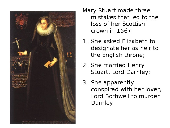 Mary Stuart made three mistakes that led to the loss of her Scottish crown