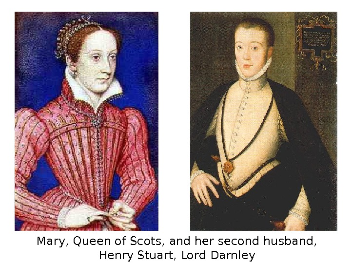 Mary, Queen of Scots, and her second husband,  Henry Stuart, Lord Darnley