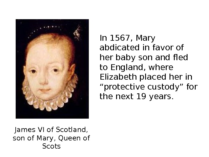 James VI of Scotland,  son of Mary, Queen of Scots In 1567, Mary