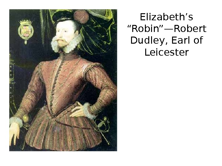 "Elizabeth's ""Robin""—Robert Dudley, Earl of Leicester"