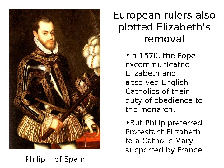 • In 1570, the Pope excommunicated Elizabeth and absolved English Catholics of their duty