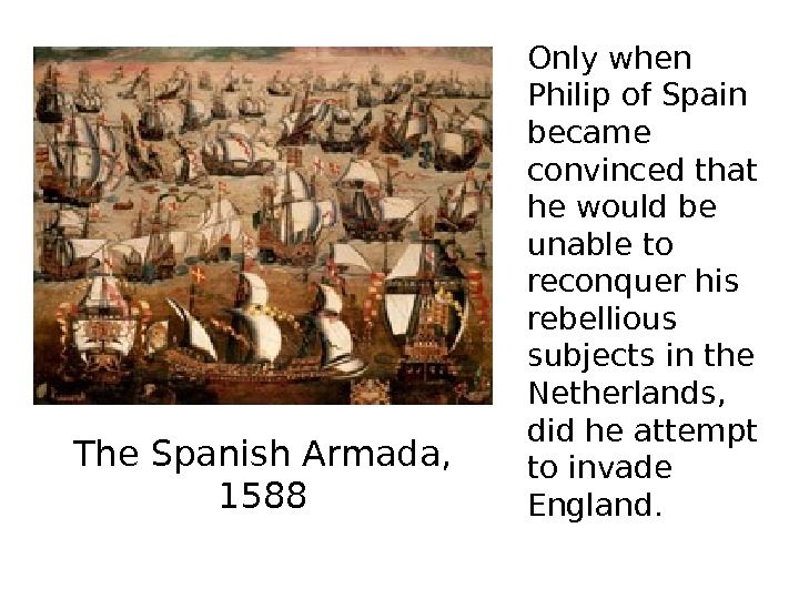 Only when Philip of Spain became convinced that he would be unable to reconquer