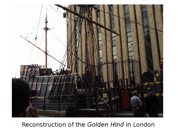 Reconstruction of the Golden Hind in London