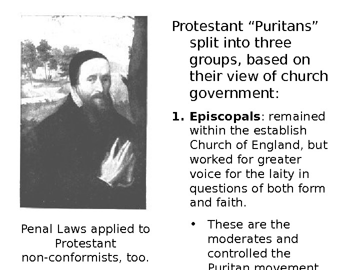 "Protestant ""Puritans"" split into three groups, based on their view of church government: 1."