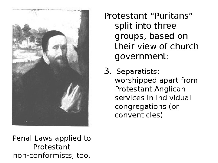 "Protestant ""Puritans"" split into three groups, based on their view of church government: 3."