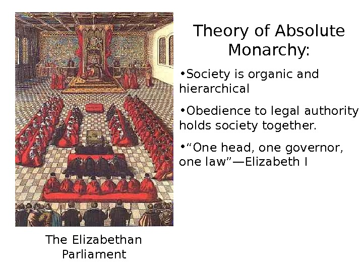 The Elizabethan Parliament Theory of Absolute Monarchy:  • Society is organic and hierarchical