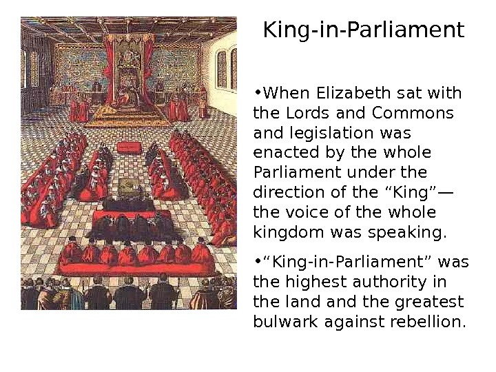 King-in-Parliament • When Elizabeth sat with the Lords and Commons and legislation was enacted