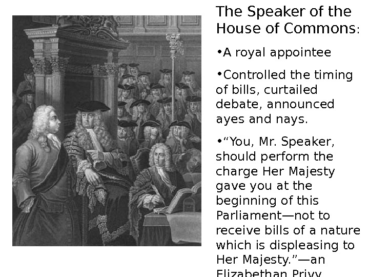 The Speaker of the House of Commons :  • A royal appointee •