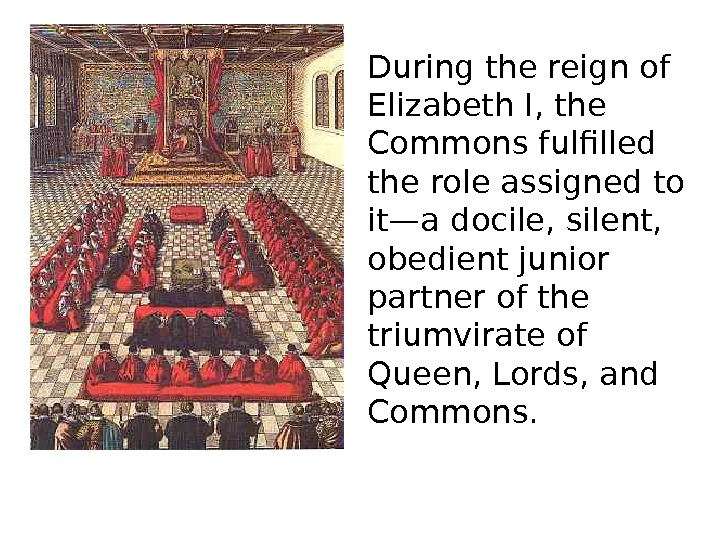 During the reign of Elizabeth I, the Commons fulfilled the role assigned to it—a