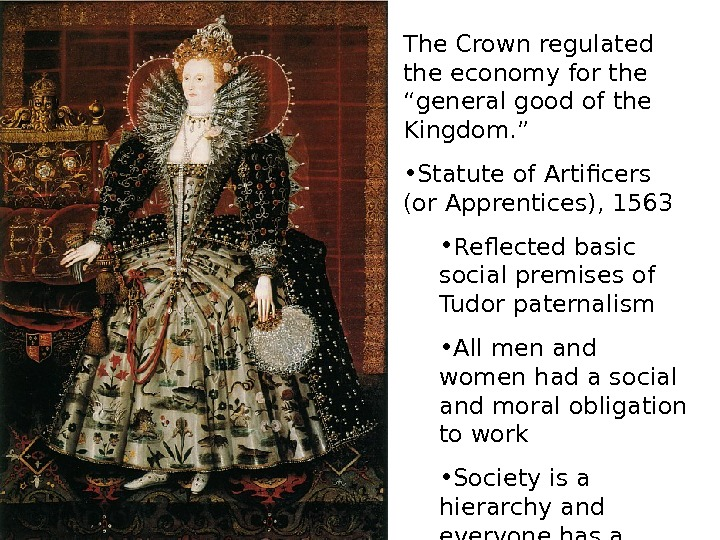 "The Crown regulated the economy for the ""general good of the Kingdom. "" •"