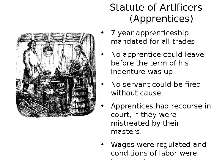 Statute of Artificers (Apprentices) • 7 year apprenticeship mandated for all trades • No
