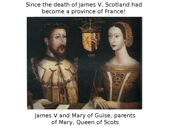 James V and Mary of Guise, parents of Mary, Queen of Scots. Since the