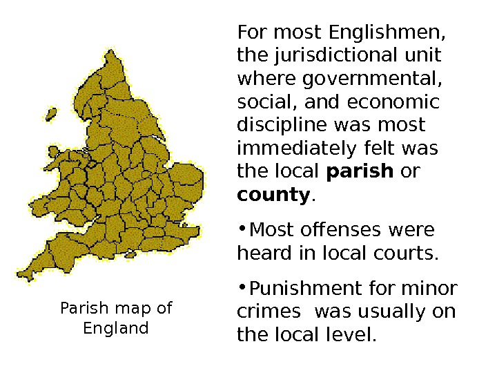 Parish map of England For most Englishmen,  the jurisdictional unit where governmental,