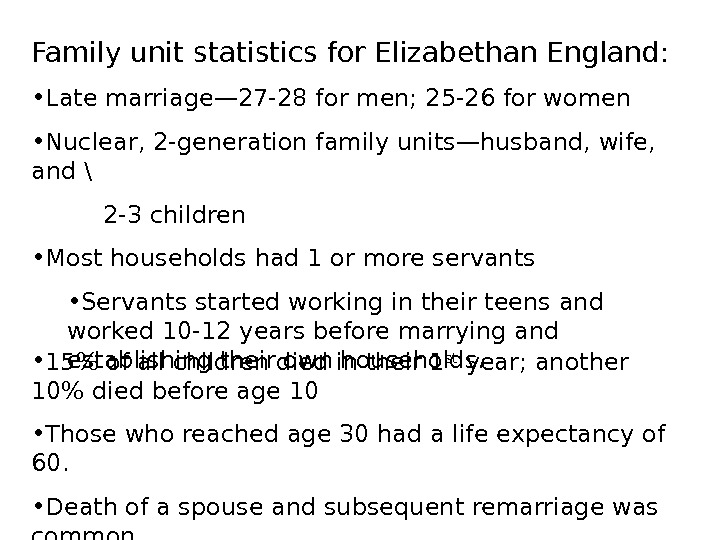 Family unit statistics for Elizabethan England:  • Late marriage— 27 -28 for men;