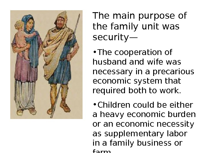 The main purpose of the family unit was security— • The cooperation of husband