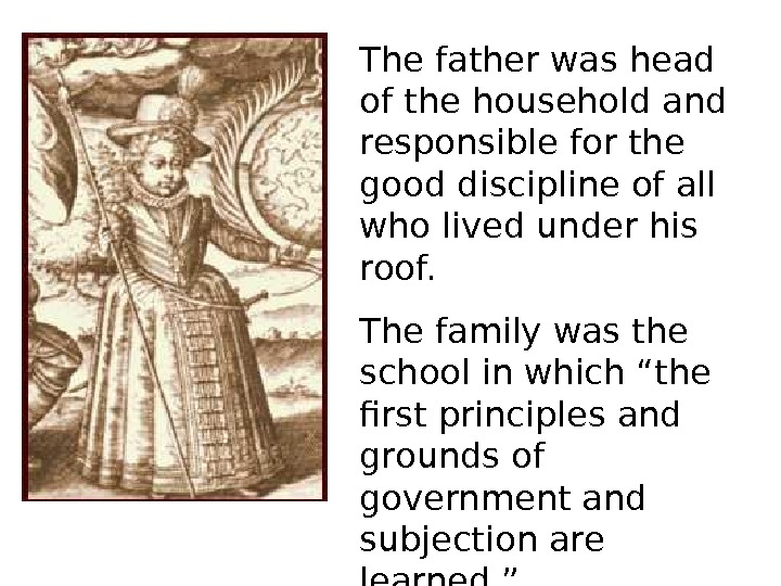 The father was head of the household and responsible for the good discipline of