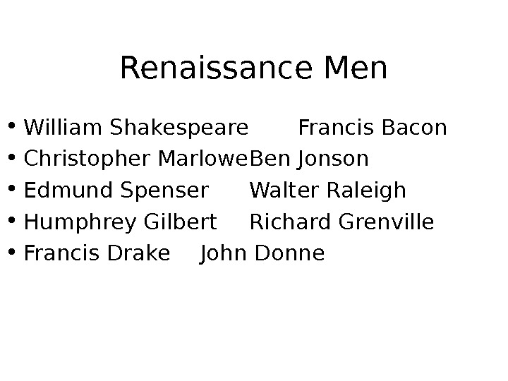 Renaissance Men • William Shakespeare Francis Bacon • Christopher Marlowe Ben Jonson • Edmund