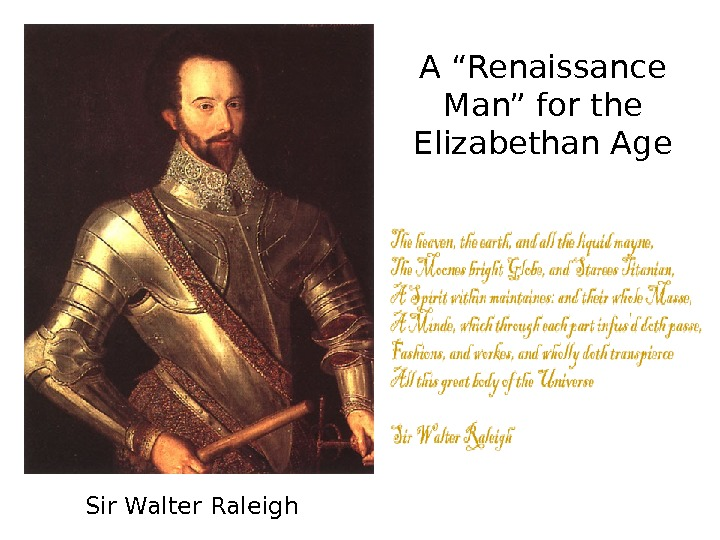 "Sir Walter Raleigh A ""Renaissance Man"" for the Elizabethan Age"