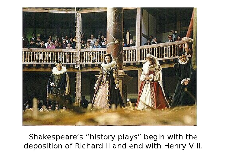 "Shakespeare's ""history plays"" begin with the deposition of Richard II and end with Henry"