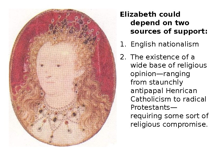 Elizabeth could depend on two sources of support: 1. English nationalism 2. The existence