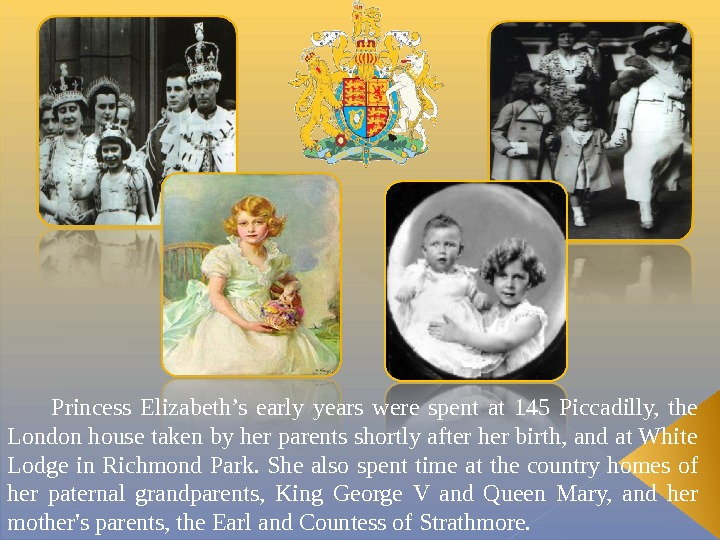 Princess Elizabeth's early years were spent at 145 Piccadilly,  the London house