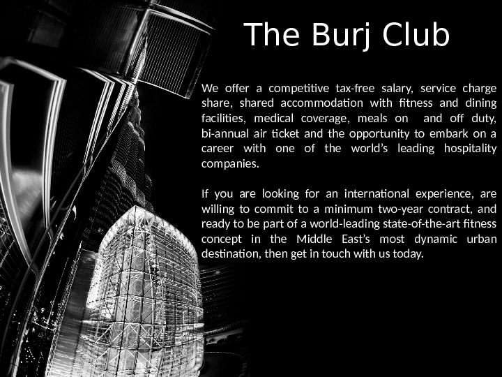 The Burj Club We offer a competitive tax-free salary,  service charge share,  shared accommodation