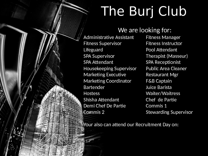 The Burj Club We are looking for: Administrative Assistant Fitness Manager Fitness Supervisor Fitness Instructor Lifeguard