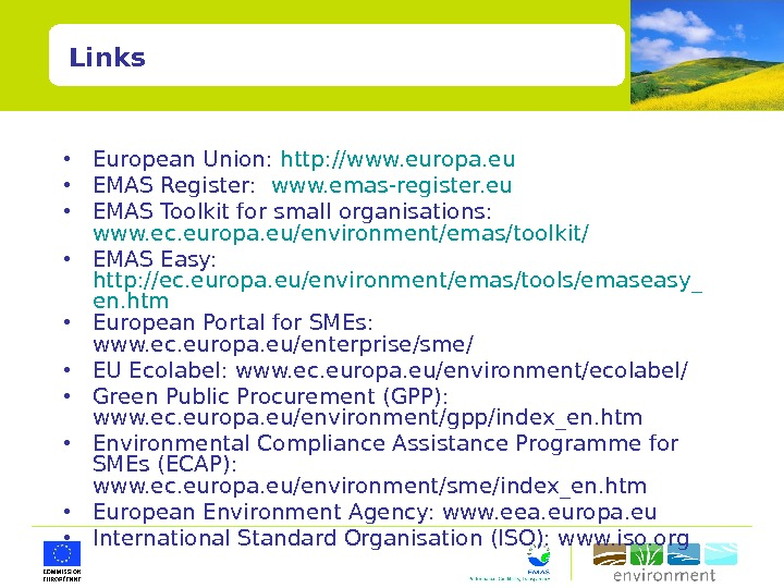 Links • European Union:  http: //www. europa. eu • EMAS Register:  www. emas-register. eu