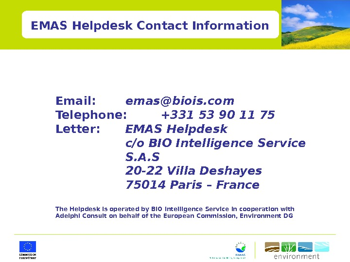 EMAS Helpdesk Contact Information Email:  emas@biois. com Telephone:  +331 53 90 11 75 Letter: