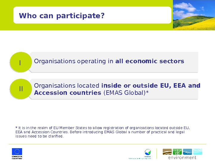 Who can participate? I II Organisations operating in all economic sectors Organisations located inside or outside