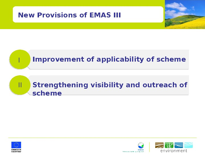 New Provisions of EMAS III Improvement of applicability of scheme Strengthening visibility and outreach of scheme
